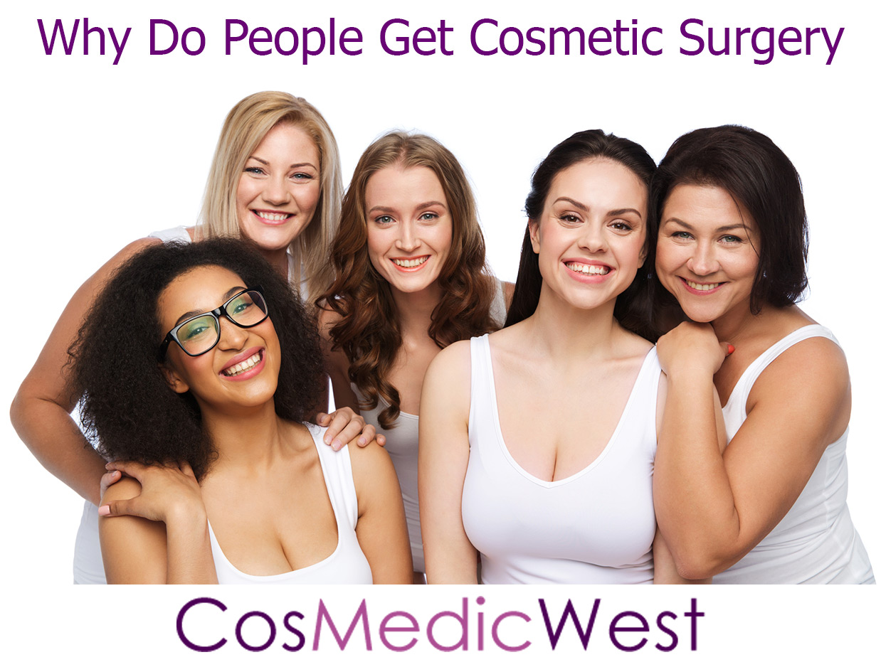 Why Do People Get Cosmetic Surgery - Cosmetic Surgery